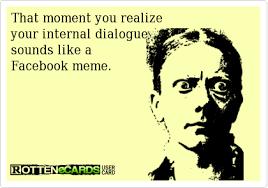 internal dialogue facebook meme